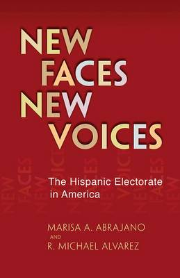 New Faces, New Voices: The Hispanic Electorate in America (Hardback)