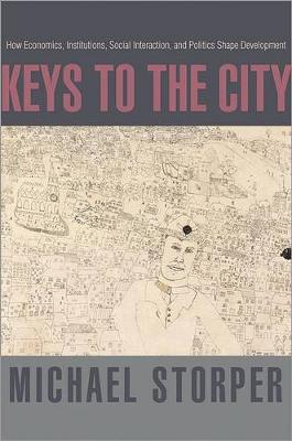 Keys to the City: How Economics, Institutions, Social Interaction, and Politics Shape Development (Hardback)