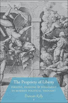The Propriety of Liberty: Persons, Passions, and Judgement in Modern Political Thought (Hardback)