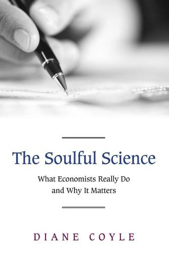 The Soulful Science: What Economists Really Do and Why It Matters - Revised Edition (Paperback)