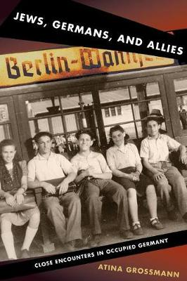 Jews, Germans, and Allies: Close Encounters in Occupied Germany (Paperback)