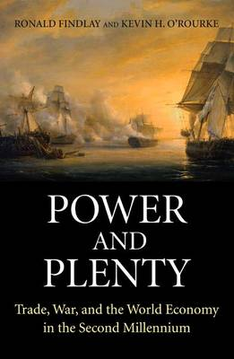 Power and Plenty: Trade, War, and the World Economy in the Second Millennium - The Princeton Economic History of the Western World 30 (Paperback)