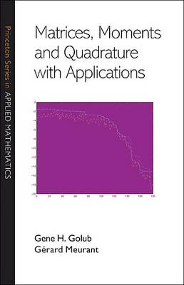 Matrices, Moments and Quadrature with Applications - Princeton Series in Applied Mathematics (Hardback)