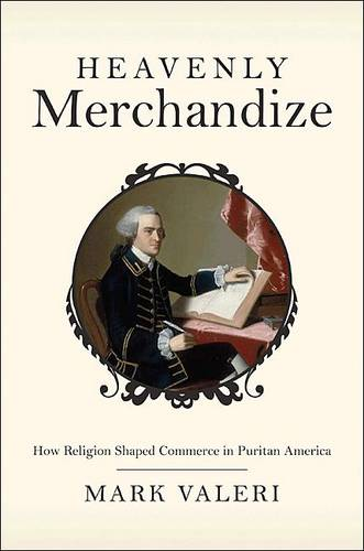 Heavenly Merchandize: How Religion Shaped Commerce in Puritan America (Hardback)