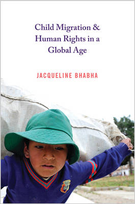 Child Migration and Human Rights in a Global Age - Human Rights and Crimes against Humanity 22 (Hardback)