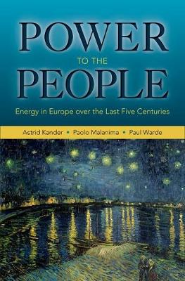 Power to the People: Energy in Europe over the Last Five Centuries - The Princeton Economic History of the Western World (Hardback)