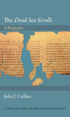 The Dead Sea Scrolls: A Biography - Lives of Great Religious Books 13 (Hardback)