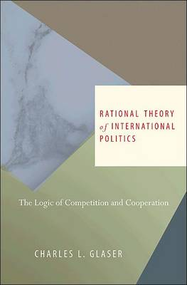 Rational Theory of International Politics: The Logic of Competition and Cooperation (Hardback)
