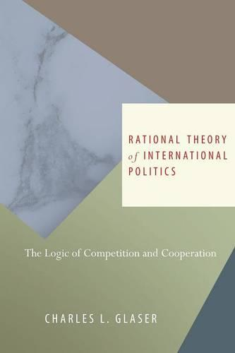 Rational Theory of International Politics: The Logic of Competition and Cooperation (Paperback)