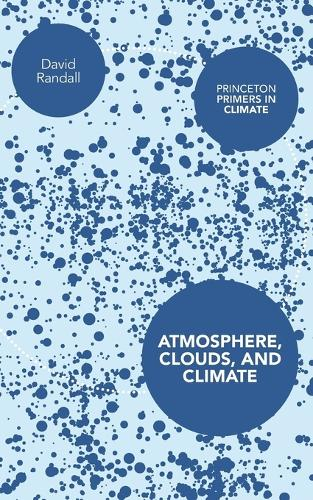Atmosphere, Clouds, and Climate - Princeton Primers in Climate (Paperback)