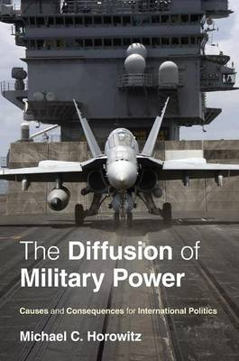 The Diffusion of Military Power: Causes and Consequences for International Politics (Hardback)
