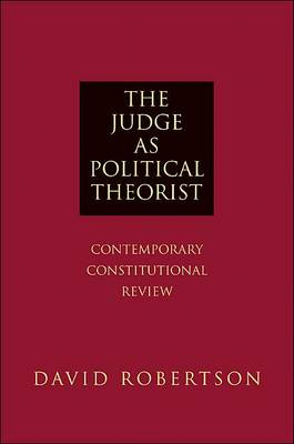 The Judge as Political Theorist: Contemporary Constitutional Review (Paperback)