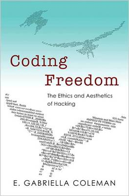 Coding Freedom: The Ethics and Aesthetics of Hacking (Paperback)