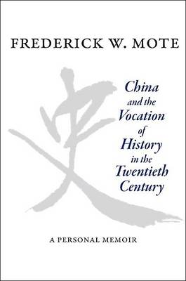 China and the Vocation of History in the Twentieth Century: A Personal Memoir (Hardback)