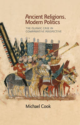 Ancient Religions, Modern Politics: The Islamic Case in Comparative Perspective (Hardback)