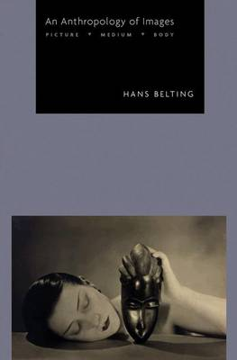 An Anthropology of Images: Picture, Medium, Body (Hardback)