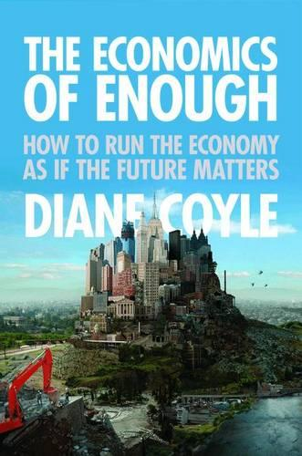 The Economics of Enough: How to Run the Economy as If the Future Matters (Hardback)