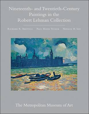 The The Robert Lehman Collection at the Metropolitan Museum of Art: The Robert Lehman Collection at the Metropolitan Museum of Art, Volume III Nineteenth- and Twentieth-Century Paintings v. 3 (Hardback)