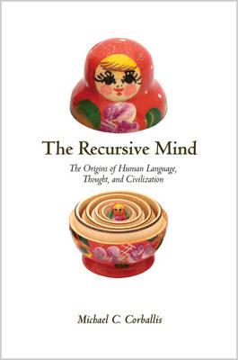 The Recursive Mind: The Origins of Human Language, Thought, and Civilization (Hardback)