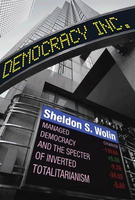 Democracy Incorporated: Managed Democracy and the Specter of Inverted Totalitarianism (Paperback)