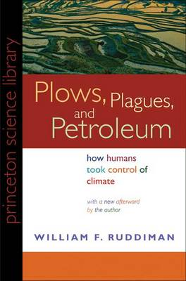 Plows, Plagues, and Petroleum: How Humans Took Control of Climate - Princeton Science Library (Paperback)