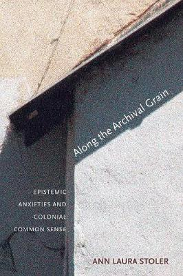 Along the Archival Grain: Epistemic Anxieties and Colonial Common Sense (Paperback)