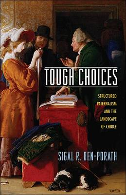 Tough Choices: Structured Paternalism and the Landscape of Choice (Hardback)