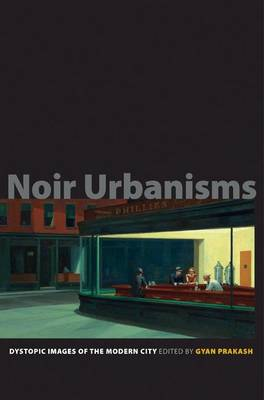 Noir Urbanisms: Dystopic Images of the Modern City - Publications in Partnership with the Shelby Cullom Davis Center at Princeton University 3 (Paperback)