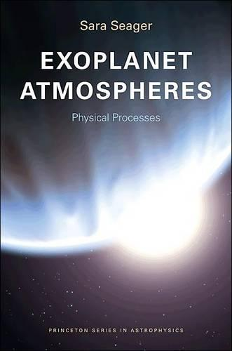 Exoplanet Atmospheres: Physical Processes - Princeton Series in Astrophysics (Paperback)