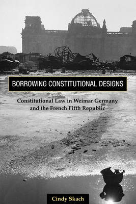 Borrowing Constitutional Designs: Constitutional Law in Weimar Germany and the French Fifth Republic (Paperback)