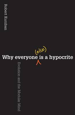 Why Everyone (Else) is a Hypocrite: Evolution and the Modular Mind (Hardback)