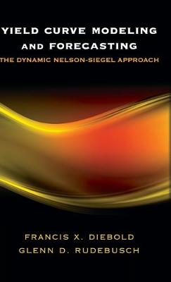 Yield Curve Modeling and Forecasting: The Dynamic Nelson-Siegel Approach - The Econometric and Tinbergen Institutes Lectures (Hardback)