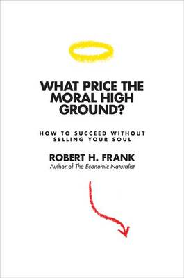 What Price the Moral High Ground?: How to Succeed without Selling Your Soul (Paperback)