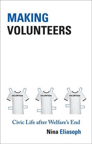 Making Volunteers: Civic Life after Welfare's End - Princeton Studies in Cultural Sociology 50 (Hardback)
