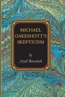 Michael Oakeshott's Skepticism - Princeton Monographs in Philosophy (Hardback)