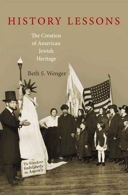 History Lessons: The Creation of American Jewish Heritage (Hardback)