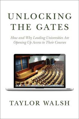 Unlocking the Gates: How and Why Leading Universities Are Opening Up Access to Their Courses - The William G. Bowen Series 57 (Hardback)