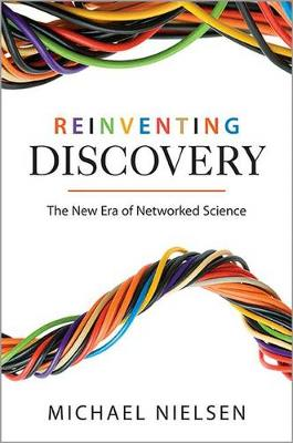 Reinventing Discovery: The New Era of Networked Science (Hardback)
