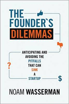 The Founder's Dilemmas: Anticipating and Avoiding the Pitfalls That Can Sink a Startup - The Kauffman Foundation Series on Innovation and Entrepreneurship (Hardback)
