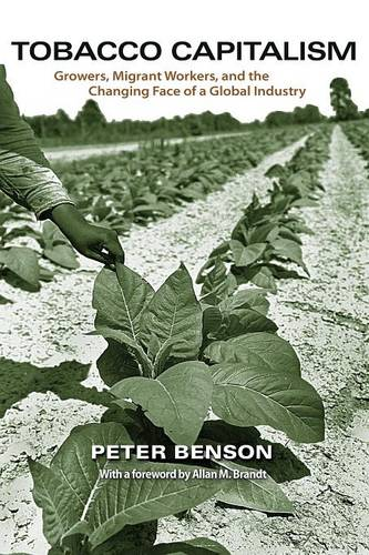 Tobacco Capitalism: Growers, Migrant Workers, and the Changing Face of a Global Industry (Paperback)