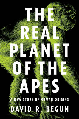 The Real Planet of the Apes: A New Story of Human Origins (Hardback)