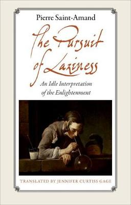 The Pursuit of Laziness: An Idle Interpretation of the Enlightenment (Hardback)