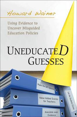 Uneducated Guesses: Using Evidence to Uncover Misguided Education Policies (Hardback)