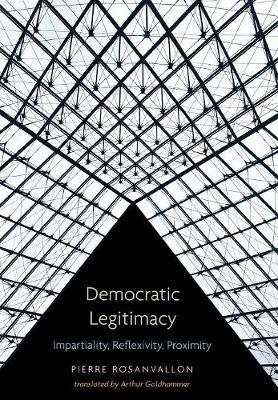 Democratic Legitimacy: Impartiality, Reflexivity, Proximity (Hardback)