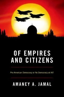 Of Empires and Citizens: Pro-American Democracy or No Democracy at All? (Hardback)