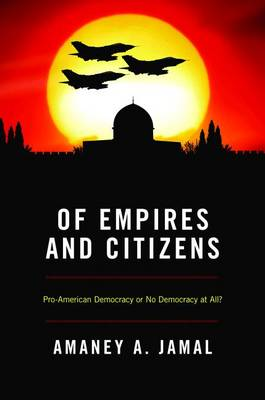 Of Empires and Citizens: Pro-American Democracy or No Democracy at All? (Paperback)