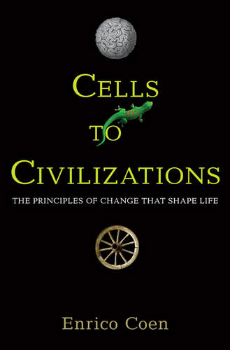 Cells to Civilizations: The Principles of Change That Shape Life (Hardback)