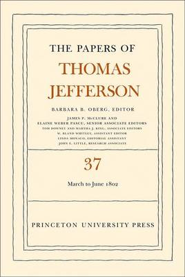 The Papers of Thomas Jefferson, Volume 37: 4 March to 30 June 1802 - The Papers of Thomas Jefferson (Hardback)