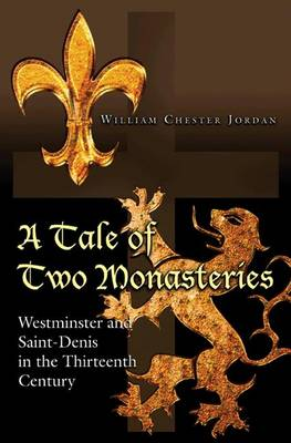 A Tale of Two Monasteries: Westminster and Saint-Denis in the Thirteenth Century (Paperback)