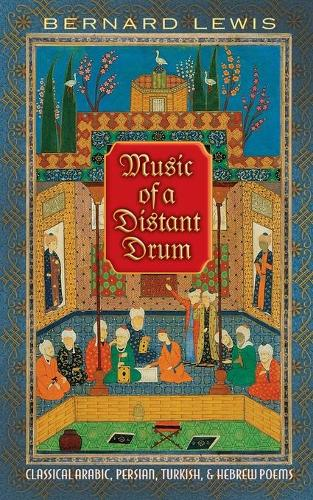 Music of a Distant Drum: Classical Arabic, Persian, Turkish, and Hebrew Poems (Paperback)
